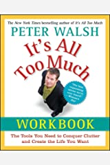 It's All Too Much Workbook: The Tools You Need to Conquer Clutter and Create the Life You Want Kindle Edition