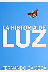 LA HISTORIA DE LUZ: El amor no conoce límites (Spanish Edition) Kindle Edition
