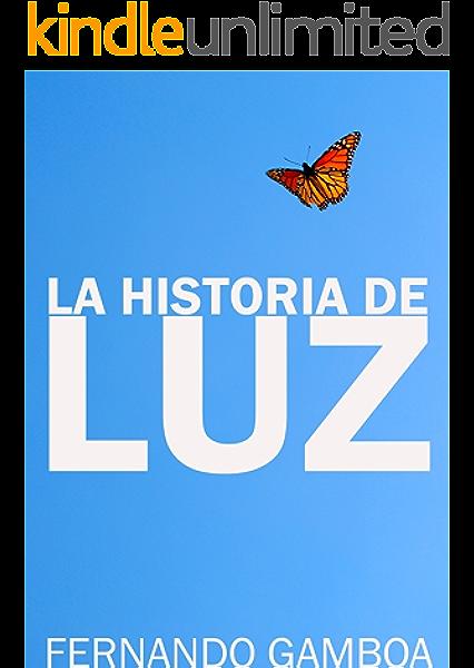 LA HISTORIA DE LUZ: El amor no conoce límites eBook: Gamboa, Fernando: Amazon.es: Tienda Kindle