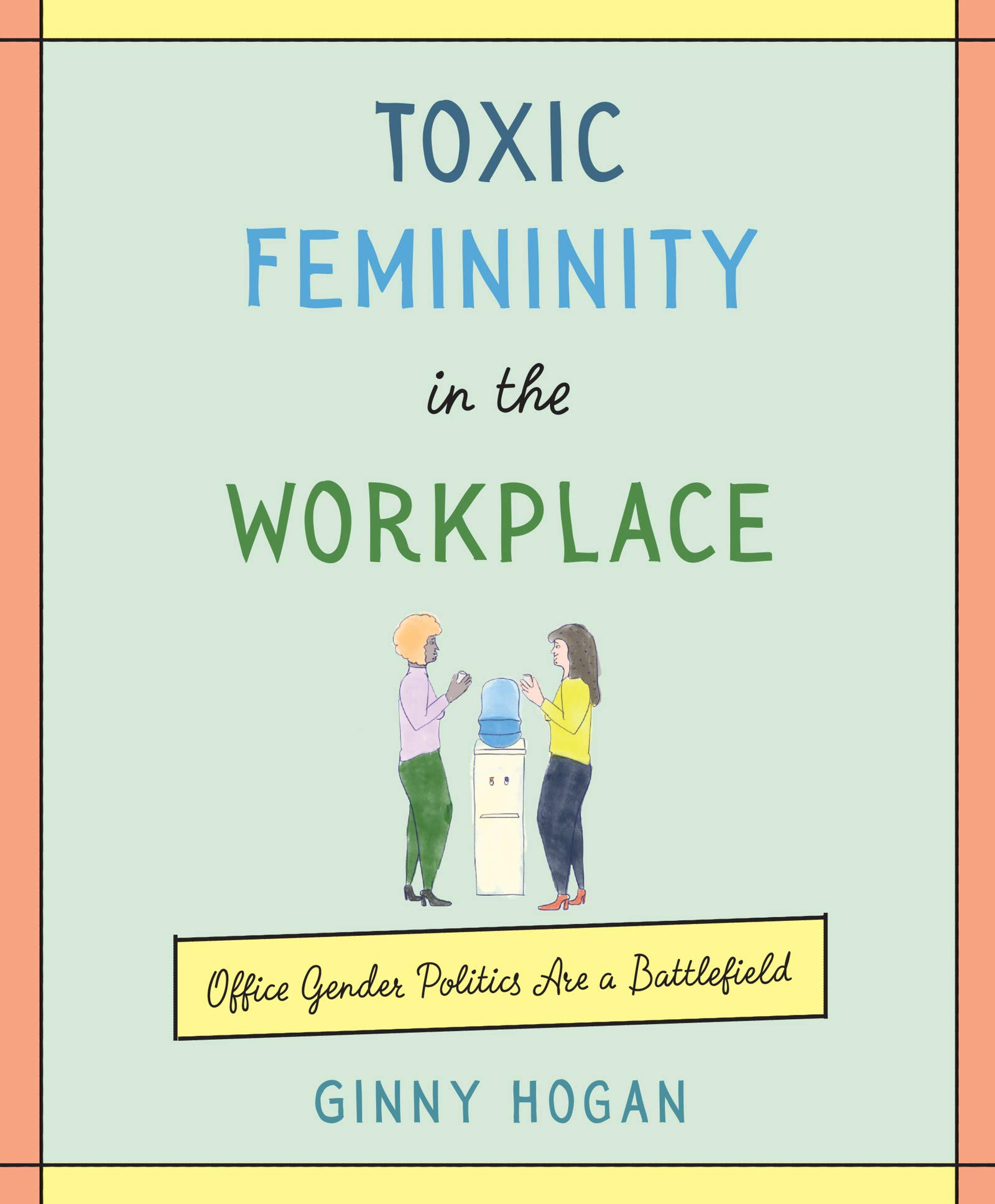 Toxic Femininity in the Workplace: Office Gender Politics Are a Battlefield by Morrow Gift