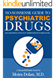 NO-NONSENSE GUIDE TO PSYCHIATRIC DRUGS: Including Mental Effects of Common Non-Psych Medications (No-Nonsense Guides Book 1)