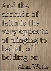 Mundus Souvenirs and The Attitude of Faith is The Very. Quote by Alan Watts, Laser Engraved on Wooden Plaque - Size: 8