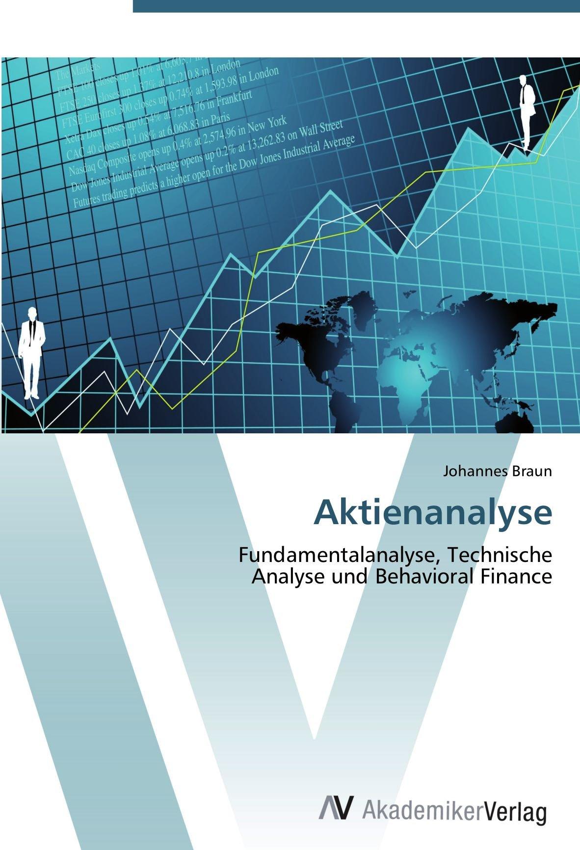 Aktienanalyse: Fundamentalanalyse, Technische Analyse und Behavioral Finance Taschenbuch – 11. Mai 2012 Johannes Braun AV Akademikerverlag 3639408950 Soziologie