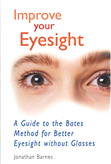 Improve Your Eyesight: A Guide to the Bates Method for Better Eyesight without Glasses (