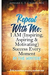 Repeat With Me: I AM (Inspiring, Aspiring & Motivating) Success Every Moment: In The Winter! Paperback
