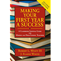 Making Your First Year a Success: A Classroom Survival Guide for Middle and High School Teachers (English Edition)