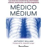 Médico Médium: Las claves de curación de las enfermedades crónicas, autoinmunes o de difícil diagnóstico