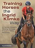 Training Horses the Ingrid Klimke Way: An Olympic Medalist's Winning Methods for a Joyful Riding Partnership