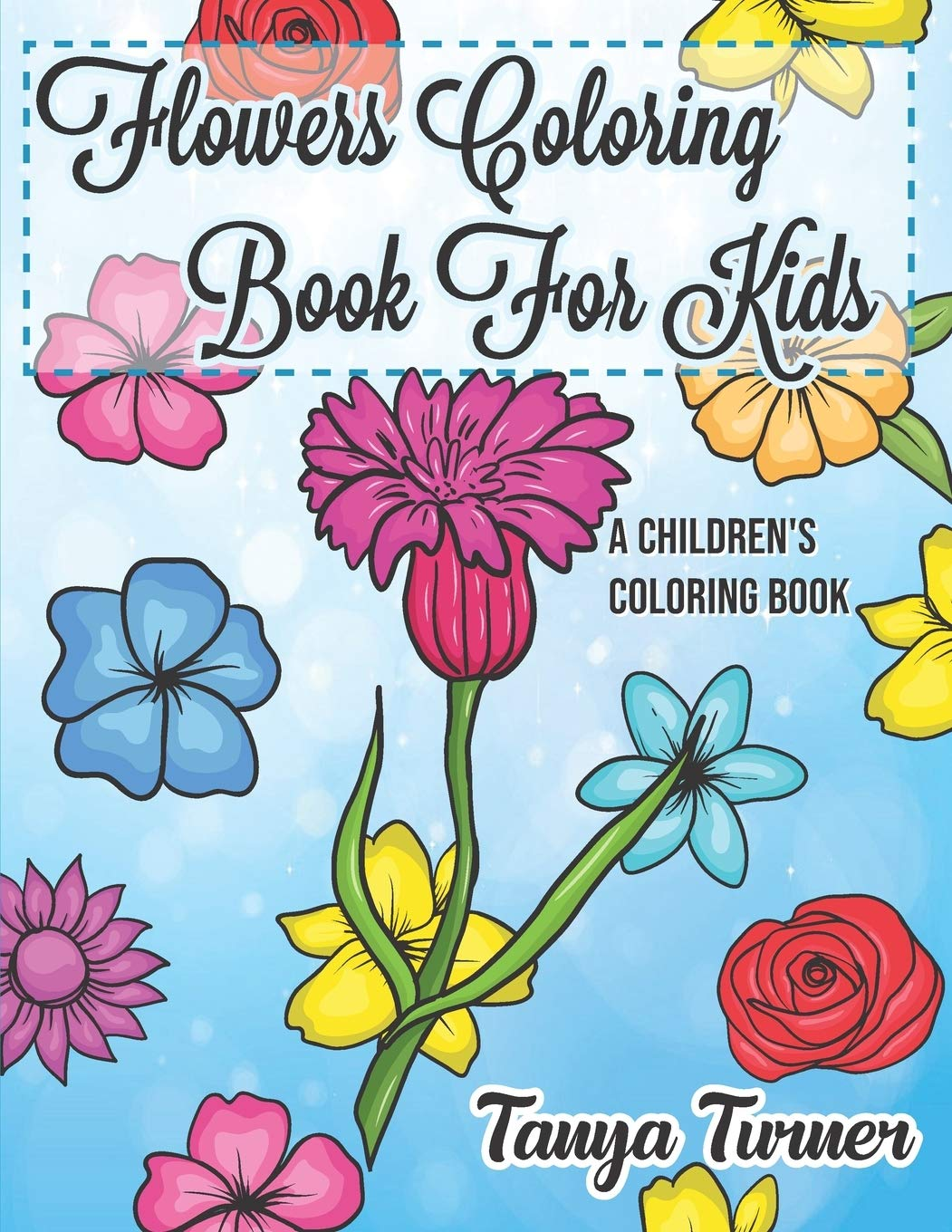 Flowers Coloring Book For Kids A Children S Coloring Book Turner Tanya 9781548597085 Amazon Com Books