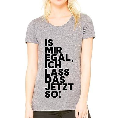 Is Mir Egal Ich Lass Das Jetzt So Small Damen T-shirt