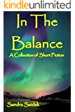 In the Balance (A Collection of Short Stories)
