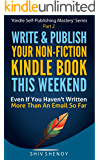 Write & Publish Your Non-Fiction Kindle Book This Weekend!: Even If You Haven't Written More Than An Email So Far (Kindle Self-Publishing Mastery 2)
