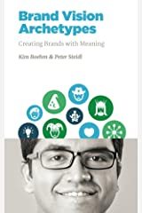 Brand Vision Archetypes: Creating Brands With Meaning (NMSBA Book 2) Kindle Edition