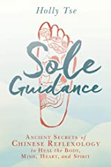 Sole Guidance: Ancient Secrets of Chinese Reflexology to Heal the Body, Mind, Heart, and Spirit (English Edition) Edición Kindle