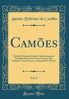 Camões, Vol. 3: Estudo Historico-Poetico Liberrimamente Fundado Sobre Un Drama Francez Dos Senhores Victor Perrot, e Armand Du Mesnil (Classic Reprint)