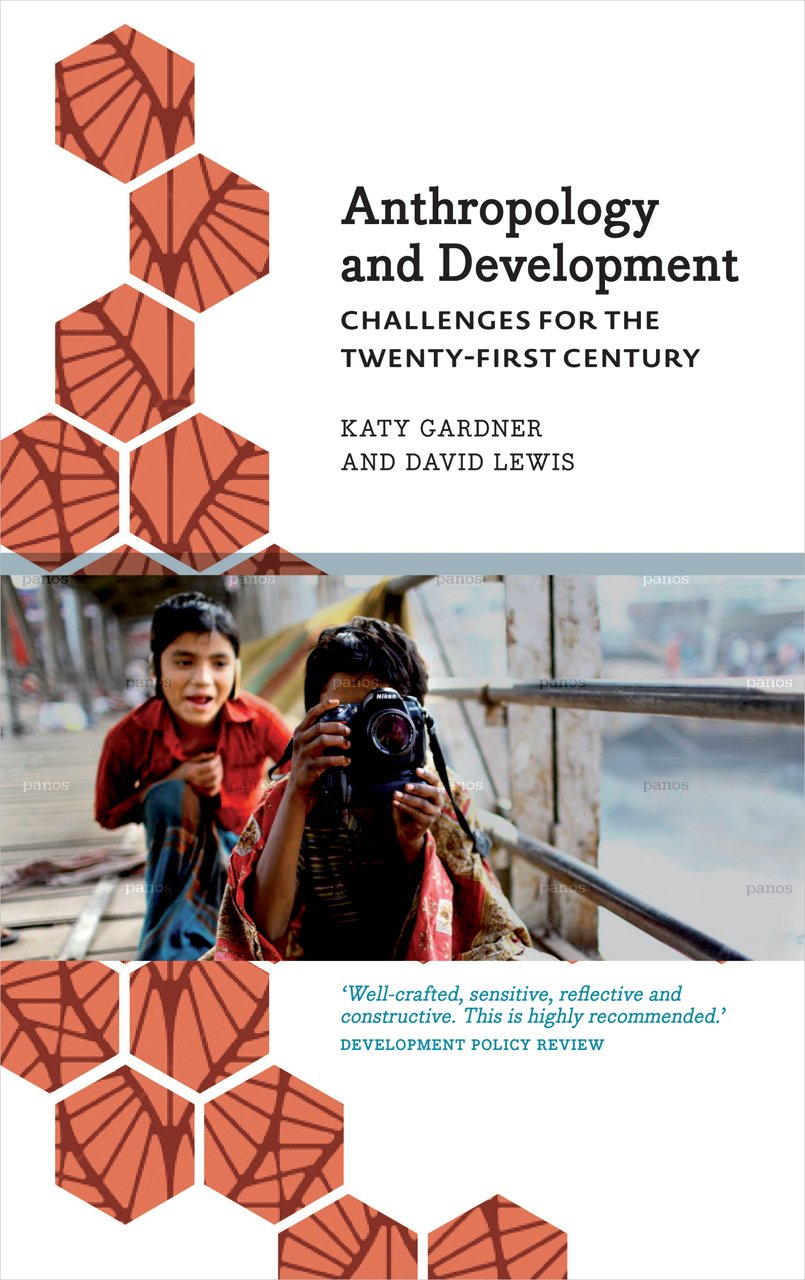 Anthropology And Development: Challenges For The Twentyfirst Century  (anthropology, Culture & Society): Katy Gardner, David Lewis:  9780745333656: