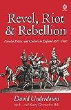 Revel, Riot, And Rebellion: Popular Politics and Culture in England 1603-1660: Popular Politics and Culture in England, 1603-60 (Oxford Paperbacks)