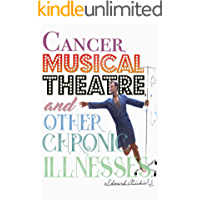 Cancer, Musical Theatre, and Other Chronic Illnesses