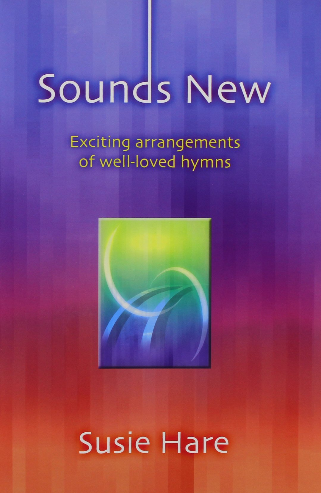 Sounds New: Exciting Arrangements of Well-loved Hymns by Kevin Mayhew