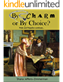 By Charm or By CHOICE?: Pride and Prejudice continues...