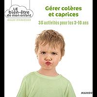 Gérer colères et caprices (Le bien-être de mon enfant)