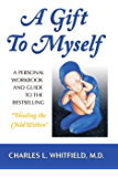 "A Gift to Myself: A Personal Workbook and Guide to ""Healing the Child Within"""