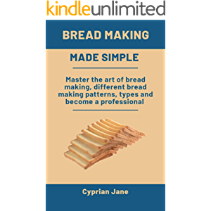 Bread Making Made Simple: Master the art of bread making, different bread making patterns, types and become a…