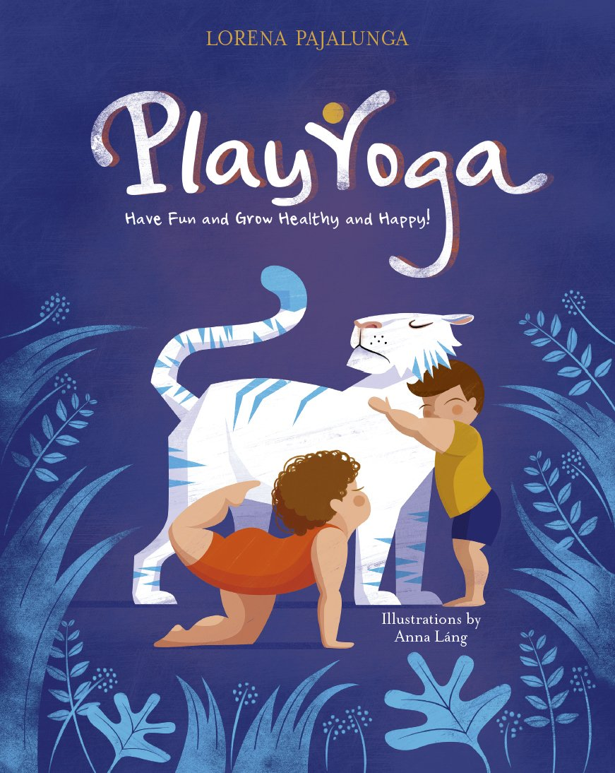 Play Yoga: Have Fun and Grow Healthy and Happy!