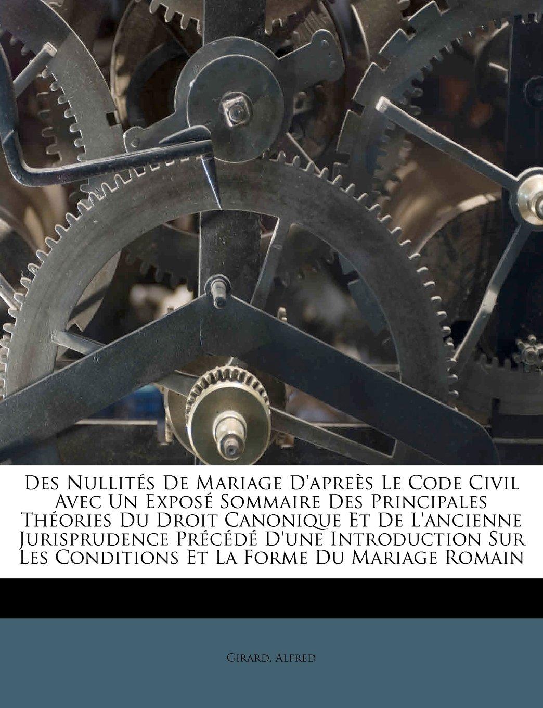 Read Online Des Nullités De Mariage D'apreès Le Code Civil Avec Un Exposé Sommaire Des Principales Théories Du Droit Canonique Et De L'ancienne Jurisprudence ... La Forme Du Mariage Romain (French Edition) ebook