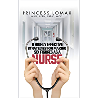 6 Highly Effective Strategies For Making 6 Figures As A Nurse (English Edition)