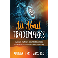 All About Trademarks: Everything You Need to Know About Trademarks From a Former USPTO Trademark Examining Attorney