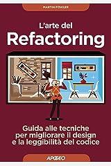 L'arte del Refactoring: Guida alle tecniche per migliorare il design e la leggibilità del codice (Italian Edition) Kindle Edition