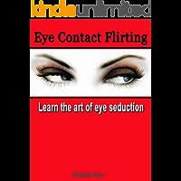 Eye Contact Flirting: Learn The Art Of Eye Seduction