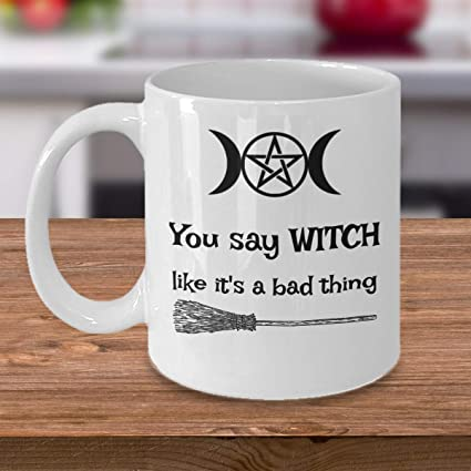 Halloween funny mug Wicca coven gift cup You say Witch like it/'s a bad thing