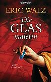 Die Glasmalerin: Roman (Glasmalerin Antonia Bender 1)