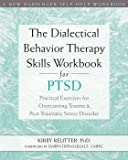The Dialectical Behavior Therapy Skills Workbook for PTSD: Practical Exercises for Overcoming Trauma and Post-Traumatic…