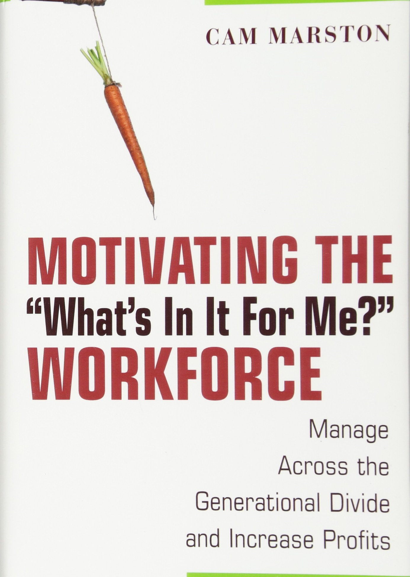 """Read Online Motivating the """"What's In It For Me?"""" Workforce: Manage Across the Generational Divide and Increase Profits pdf epub"""