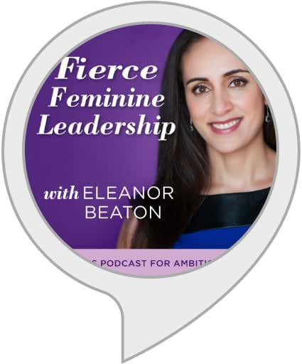 Fierce Feminine Leadership with Eleanor Beaton