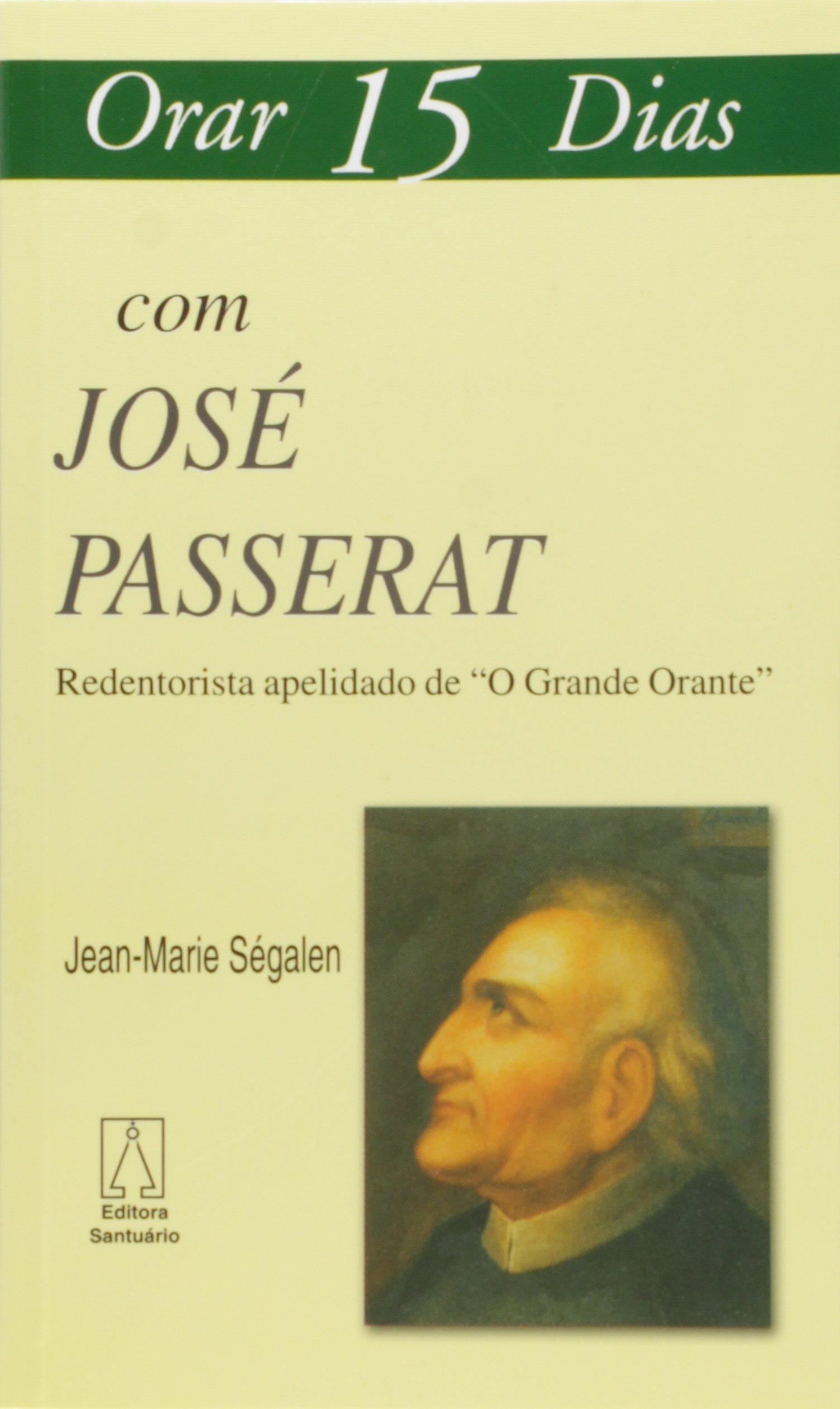 Orar 15 Dias com Jose Passerat - Redentorista Apelidado de O Grande Orante ebook