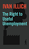 The Right to Useful Unemployment (Open Forum S)