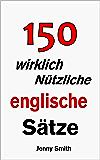 150 wirklich nützliche englische Sätze. (English Edition)