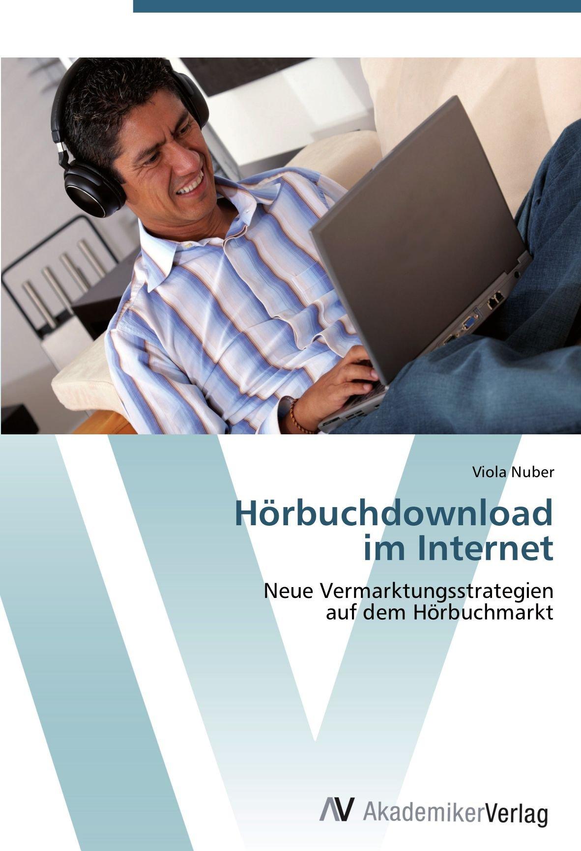 Hörbuchdownload  im Internet: Neue Vermarktungsstrategien  auf dem Hörbuchmarkt (German Edition) PDF