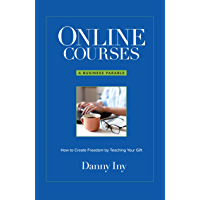 Online Courses: How to Create Freedom by Teaching Your Gift (English Edition)