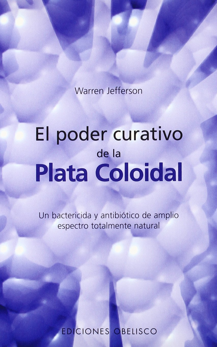 El poder curativo de la plata coloidal: Warren Jefferson ...