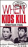 When Kids Kill: Unthinkable Crimes of Lost Innocence (Virgin True Crime)