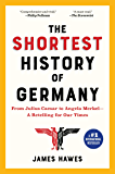The Shortest History of Germany: From Julius Caesar to Angela Merkel—A Retelling for Our Times