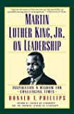 Martin Luther King, Jr, on Leadership: Inspiration and Wisdom for Challenging Times