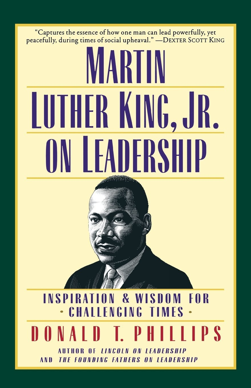 Amazon.com: Martin Luther King, Jr., on Leadership: Inspiration and Wisdom for Challenging Times (9780446675468): Donald T. Phillips: Books