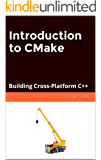 Introduction to CMake (Software Tool Series Book 1)