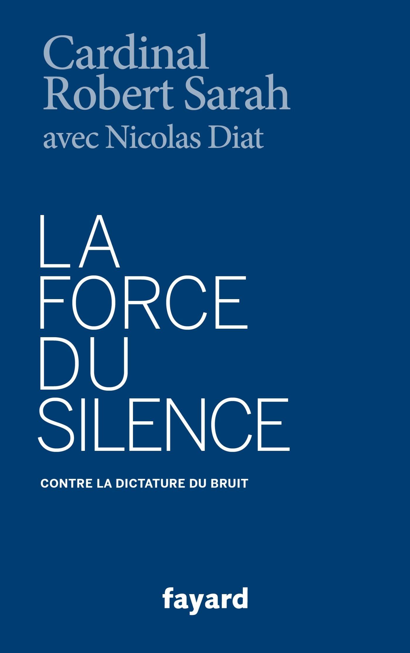 La Force Du Silence Documents French Edition Cardinal Robert Sarah Nicolas Diat Fayard 9782213701080 Amazon Com Books